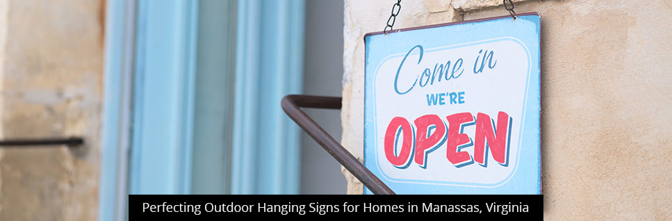 Perfecting Outdoor Hanging Signs for Homes in Manassas, Virginia