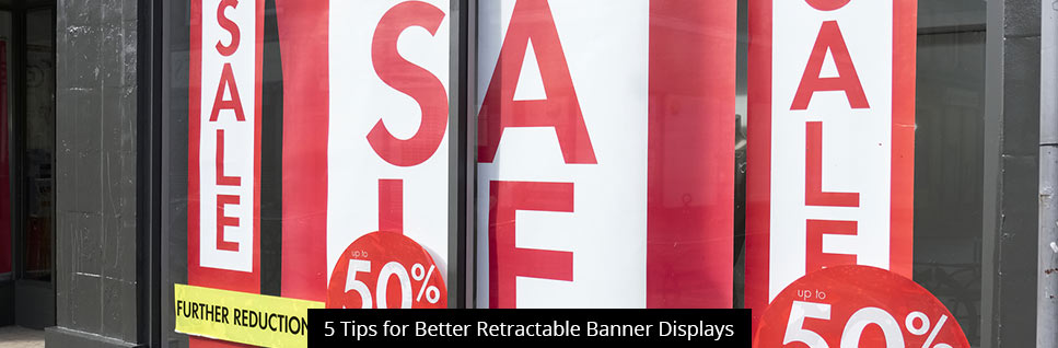 5 Tips for Better Retractable Banner Displays