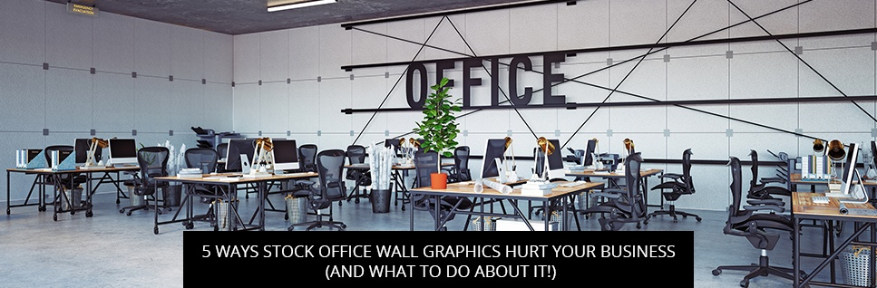 5 Ways Stock Office Wall Graphics Hurt Your Business (And What To Do About It!)